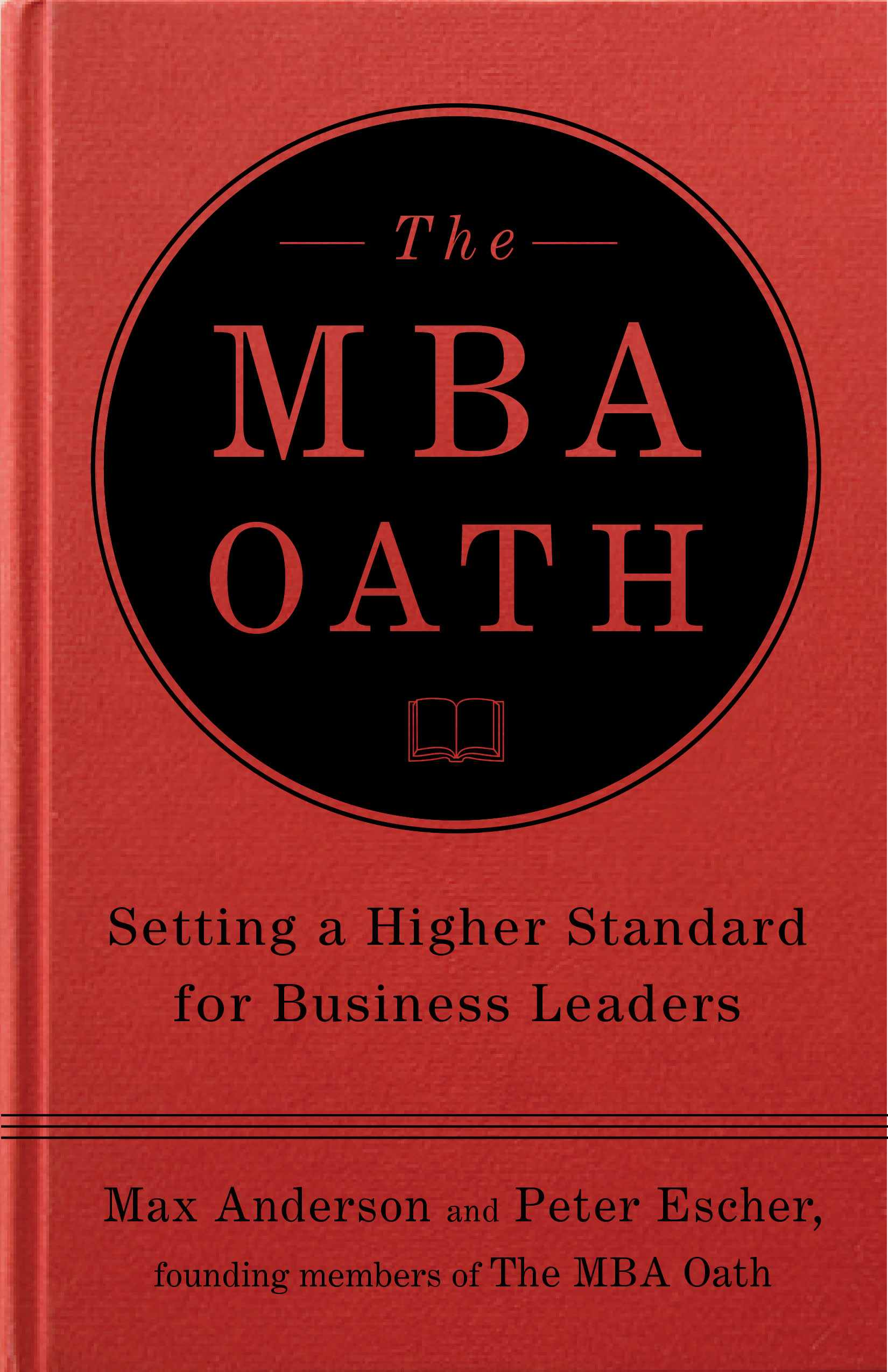 The MBA Oath: Setting a Higher Standard for Business Leaders